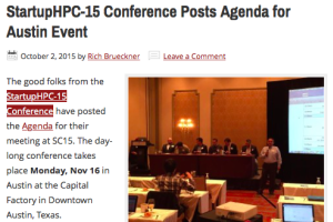 The good folks from the StartupHPC-15 Conference have posted the Agenda for their meeting at SC15. The day-long conference takes place Monday, Nov 16 in Austin at the Capital Factory in Downtown Austin, Texas...
